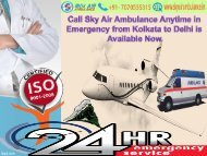 Call Sky Air Ambulance Anytime in Emergency from Kolkata to Delhi is Available Now