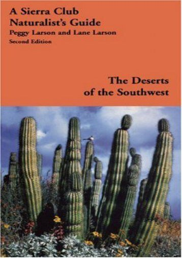 The Deserts of the Southwest: A Sierra Club Naturalist s Guide (Sierra Club Naturalist s Guides)