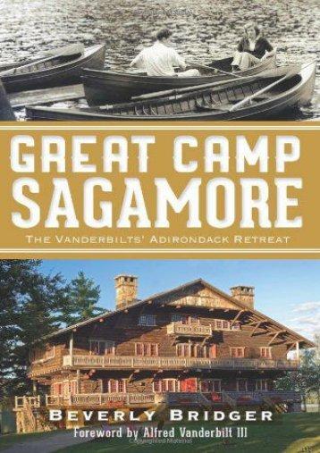 Great Camp Sagamore:: The Vanderbilts  Adirondack Retreat (Landmarks)