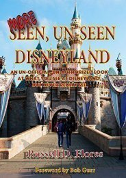 More Seen, Un-Seen Disneyland: An Un-Official, Un-Authorized Look At What You see At Disneyland, But Never Really See