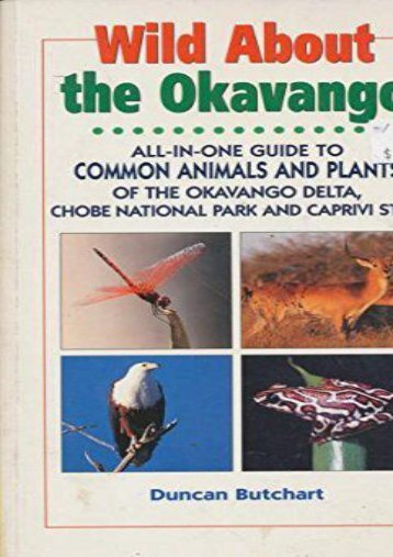 Wild About the Okavango: All-In-One Guide to Common Animals and Plants of the Okavango Delta, Chobe and East Caprivi (Wild About: Field Guide to Common Animals   Plants)