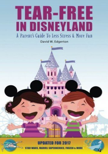 Tear-Free in Disneyland: A Parent s Guide to Less Stress and More Fun for the Whole Family