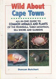 Wild About Cape Town: All-In-One Guide to Common Animals   Plants of the Cape Peninsula, Including Table Mountain, Sea Shore and Suburban Gardens (Duncan Burchart s Wild About Series)
