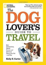 The Dog Lover s Guide to Travel: Best Destinations, Hotels, Events, and Advice to Please Your Pet-and You
