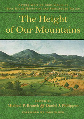The Height of Our Mountains: Nature Writing from Virginia s Blue Ridge Mountains and Shenandoah Valley