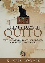 Full Download Thirty Days In Quito: Two Gringos and a Three-Legged Cat Move to Ecuador -  Unlimed acces book