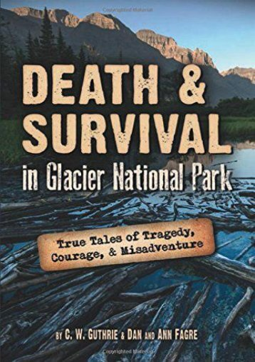 [Free] Donwload Death   Survival in Glacier National Park: True Tales of Tragedy, Courage, and Misadventure -  Populer ebook