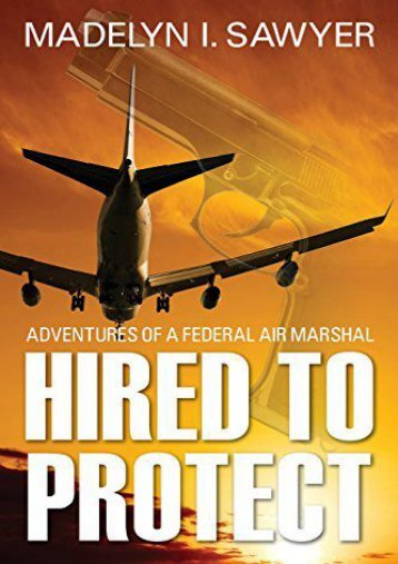 Download Ebook Hired to Protect: Adventures of a Federal Air Marshal -  Best book
