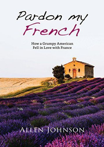 Best PDF Pardon My French: How a Grumpy American Fell in Love with France -  Populer ebook