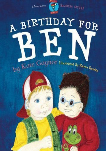 [Free] Donwload A Birthday for Ben: Children s book on Hearing Difficulties: Volume 1 (Special Stories Seeries 2) -  For Ipad - By Ms Kate T Gaynor