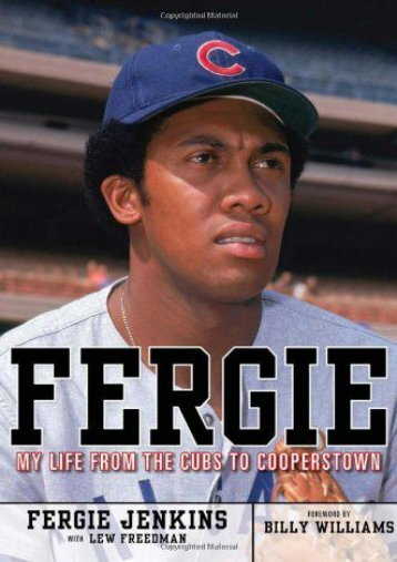 [Free] Donwload Fergie: My Life from the Cubs to Cooperstown -  Populer ebook - By Ferguson Jenkins