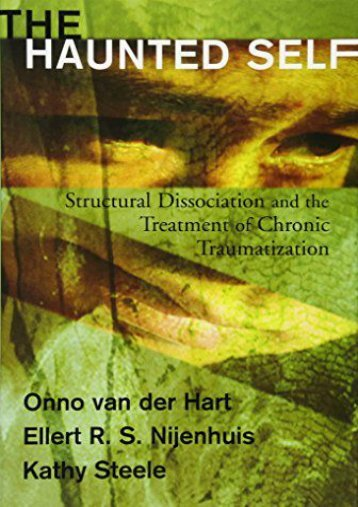 Download Ebook The Haunted Self: Structural Dissociation and the Treatment of Chronic Traumatization (Norton Series on Interpersonal Neurobiology) -  [FREE] Registrer - By Onno Van Der Hart