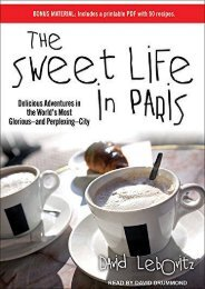 Unlimited Ebook The Sweet Life in Paris: Delicious Adventures in the World s Most Glorious---and Perplexing---City -  Online