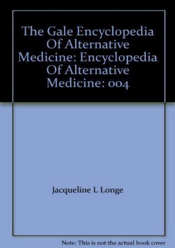 Download Ebook The Gale Encyclopedia Of Alternative Medicine: Encyclopedia Of Alternative Medicine: 004 -  [FREE] Registrer - By
