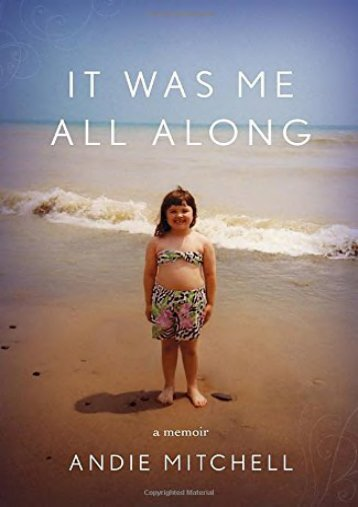 Full Download It Was Me All Along -  Best book - By Andie Mitchell