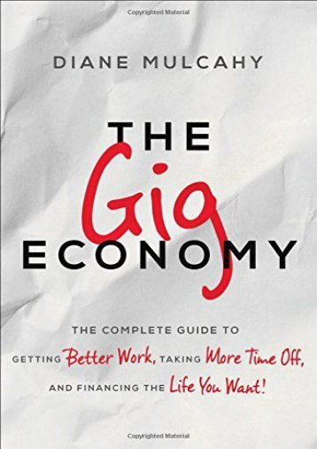 Unlimited Ebook The Gig Economy: The Complete Guide to Getting Better Work, Taking More Time Off, and Financing the Life You Want (Agency/Distributed) -  Populer ebook - By Mulcahy