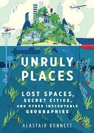 [Free] Donwload Unruly Places: Lost Spaces, Secret Cities, and Other Inscrutable Geographies -  Online