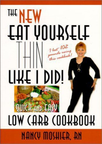 Unlimited Read and Download The New Eat Yourself Thin Like I Did!: Quick and Easy Low Carb Cookbook -  Online - By Nancy Moshier