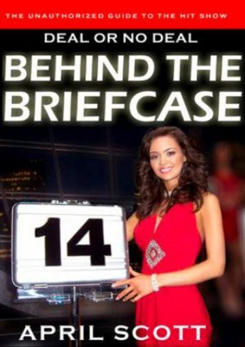Unlimited Read and Download Behind the Briefcase: The Unauthorized Guide to Deal or No Deal -  Online - By April Scott