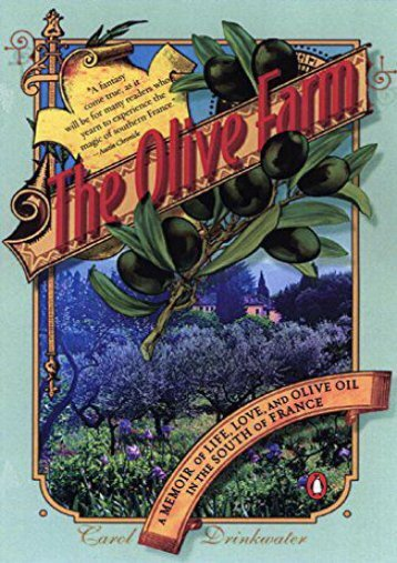 Full Download The Olive Farm: A Memoir of Life, Love, and Olive Oil in the South of France -  Populer ebook