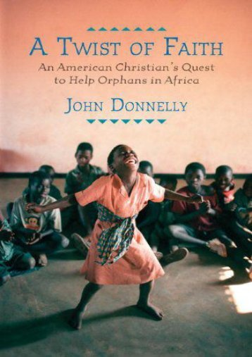 Full Download A Twist of Faith: An American Christian s Quest to Help Orphans in Africa -  Unlimed acces book