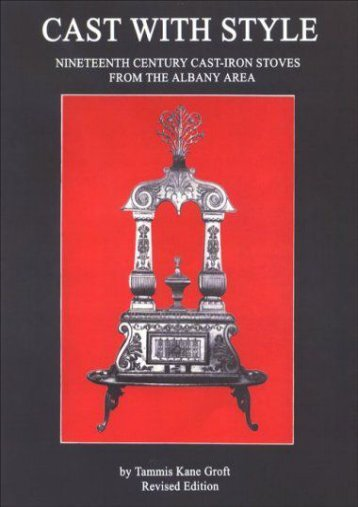 Cast with Style: Nineteenth Century Cast-Iron Stoves from the Albany Area (Albany Institute of History and Art) (Tammis K Groft)