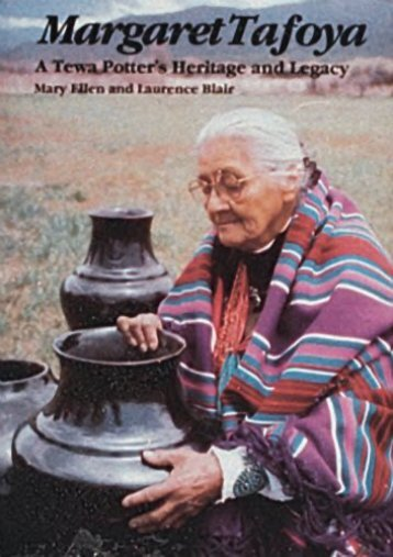 Margaret Tafoya: A Tewa Potter s Heritage and Legacy (Mary Ellen Blair)
