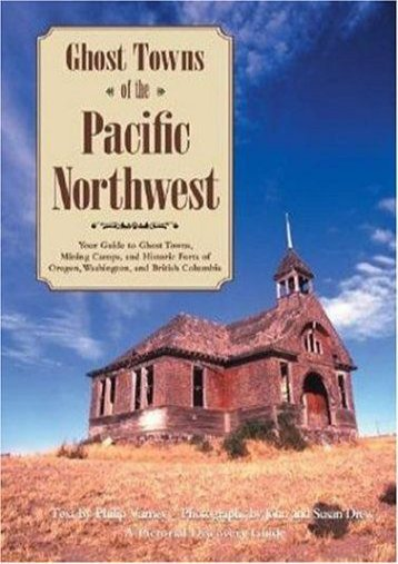 Ghost Towns of the Pacific Northwest: Your Guide to Ghost Towns, Mining Camps, and Historic Forts of Oregon, Washington, and British Columbia (Philip Varney)