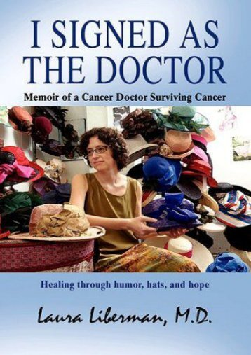 I SIGNED AS THE DOCTOR: Memoir of a Cancer Doctor Surviving Cancer (Laura Liberman MD)