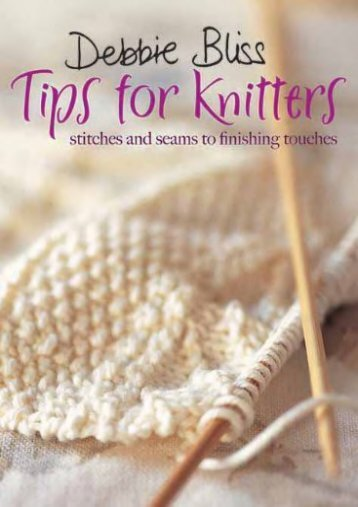 Debbie Bliss Tips for Knitters: Stitches and Seams to Finishing Touches (Debbie Bliss)
