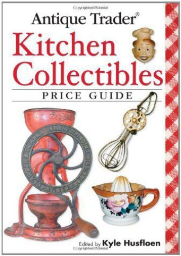 Antique Trader Kitchen Collectibles Price Guide (Kyle Husfloen)