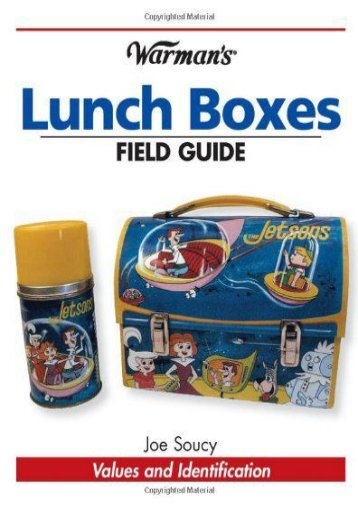 Warman s Lunch Boxes Field Guide: Values and Identification (Warman s Field Guide) (Joe Soucy)