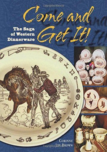 Come and Get It! The Saga of Western Dinnerware (Corrine Joy Brown)