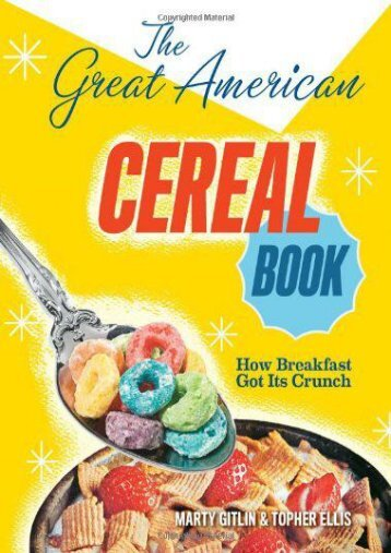 The Great American Cereal Book: How Breakfast Got Its Crunch (Martin Gitlin)