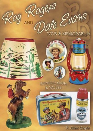 Roy Rogers and Dale Evans Toys and Memorabilia, Identification   Values (P. Allan Coyle)