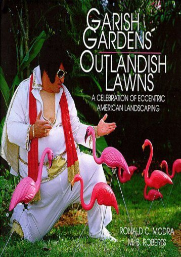 Garish Gardens Outlandish Lawns: A Celebration of Eccentric American Landscaping (Ronald C Modra)