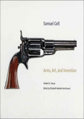 Samuel Colt: Arms, Art, and Invention (Wadsworth Atheneum Museum of Art) (Herbert G. Houze)