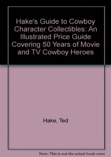 Hake s Guide to Cowboy Character Collectibles: An Illustrated Price Guide Covering 50 Years of Movie   TV Cowboy Heroes (Theodore L. Hake)