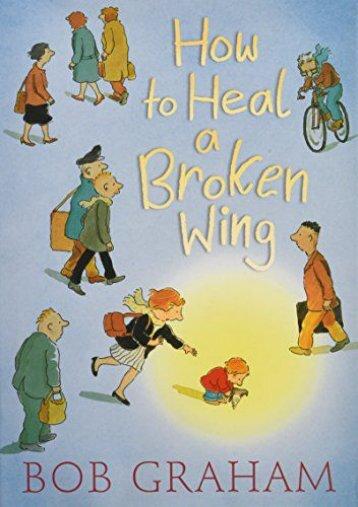 How to Heal a Broken Wing (Bob Graham)