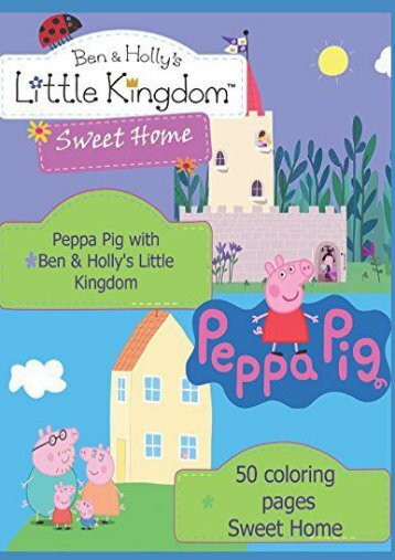Peppa Pig with  Ben   Holly s Little Kingdom: 50 coloring  pages Sweet Home (Madame Helene)
