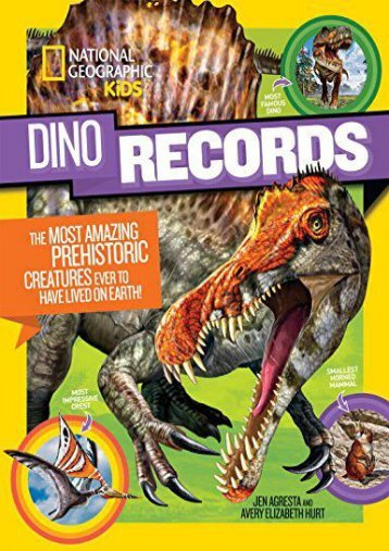 Dino Records: The Most Amazing Prehistoric Creatures Ever to Have Lived on Earth! (National Geographic Kids)