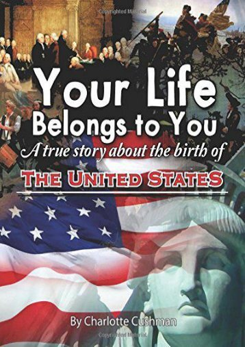Your Life Belongs to You: A True Story About the Birth of the United States (Charlotte Cushman)