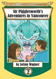Sir Pigglesworth s Adventures in Vancouver (Sir Pigglesworth Adventure Series) (JoAnn Wagner)