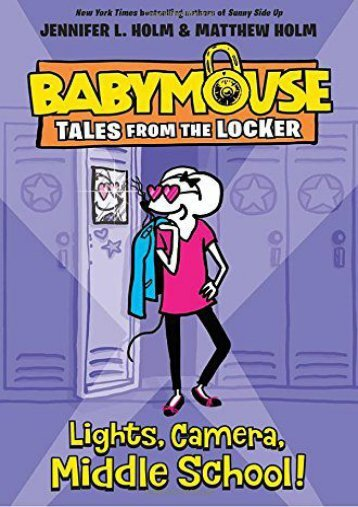Lights, Camera, Middle School! (Babymouse Tales from the Locker) (Jennifer L. Holm)