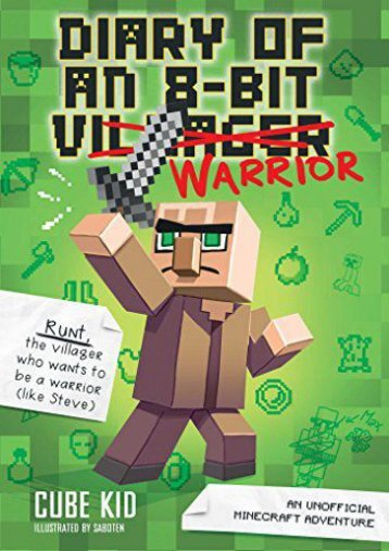 Diary of an 8-Bit Warrior (Book 1 8-Bit Warrior series): An Unofficial Minecraft Adventure (Cube Kid)
