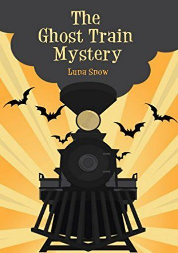 The Ghost Train Mystery (Monsters book for kid age 9-12) (Luna Snow)