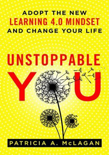 Unstoppable You: Adopt the New Learning 4.0 Mindset and Change Your Life (Patricia A. McLagan)