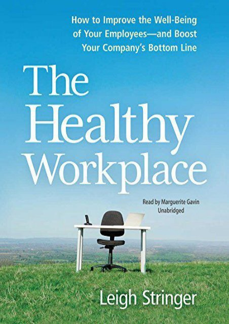 The Healthy Workplace: How to Improve the Well-Being of Your Employees and Boost Your Company s Bottom Line (Leigh Stringer)