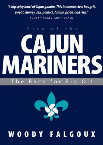 Rise of the Cajun Mariners: The Race for Big Oil (Woody Falgoux)