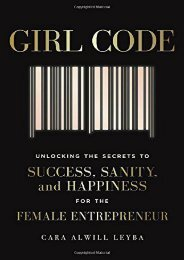 Girl Code: Unlocking the Secrets to Success, Sanity, and Happiness for the Female Entrepreneur (Cara Alwill Leyba)